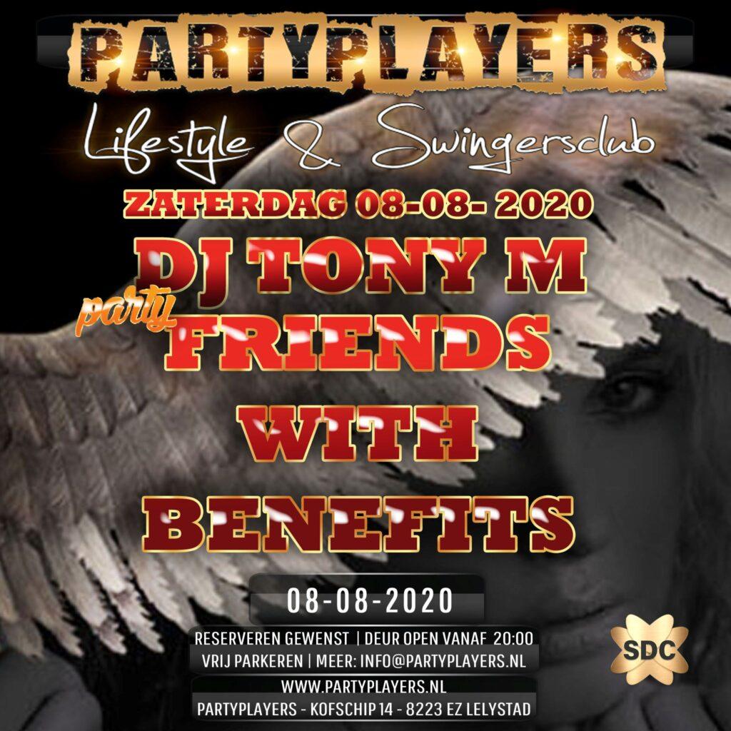 zaterdag 08-08-2020 20:00 - 04:00 DJ Tony M  Over Friends with benefits Hoe meer zielen hoe meer vreugd, dat is zeker van toepassing deze zaterdag. Ieder stel dat vandaag onze club komt bezoeken mag 1 stel meenemen voor de helft van de entree.